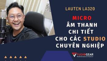 Review & Mở Hộp - MICRO LAUTEN LA-320 - Studio Gear