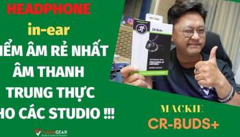 Review & Mở Hộp I HEADPHONE in-ear MACKIE CR BUS+ I Studio Gear