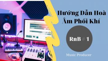 Hướng Dẫn Hoà Âm Phối Khí - RnB Phần 1 - Vlog Producer #25