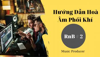 Hướng Dẫn Hoà Âm Phối Khí - RnB Phần 2 - Vlog Producer #26